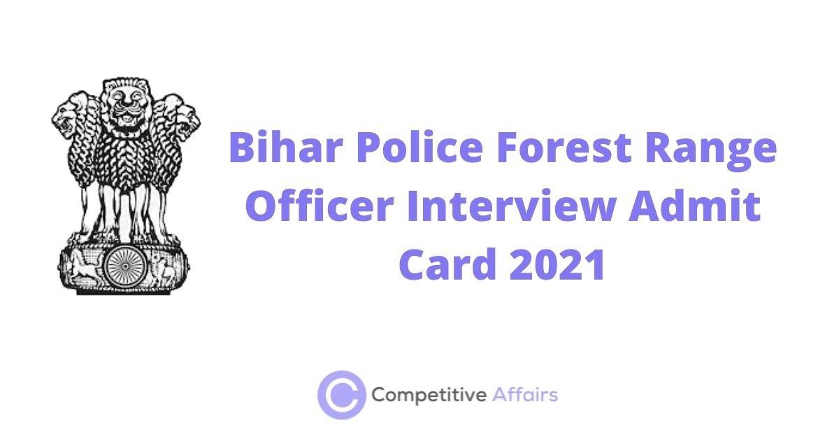 Bihar Police Forest Range Officer Interview Admit Card 2021